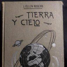 Libros antiguos: TIERRA Y CIELO. ESTUDIOS FÁCILES DE GEOLOGÍA Y ASTRONOMÍA. ELLEN ROGERS. MANUEL VALLVÉ. 1930 H.. Lote 190707970