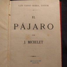 Libros antiguos: EL PÁJARO POR J. MICHELET. BARCELONA. IMPRENTA DE LUÍS TASSO SERRA. 1886. LITERATURA. ORNITOLOGÍA.. Lote 190707996
