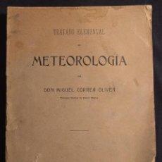 Libros antiguos: TRATADO ELEMENTAL DE METEOROLOGÍA POR DON MIGUEL CORREA OLIVER. MADRID. 1909.. Lote 190708073