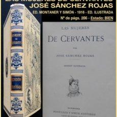Libros antiguos: PCBROS - LAS MUJERES DE CERVANTES - JOSÉ SÁNCHES ROJAS - ED. MONTANER Y SIMÓN - 1916 - ILUSTRADA. Lote 190773790