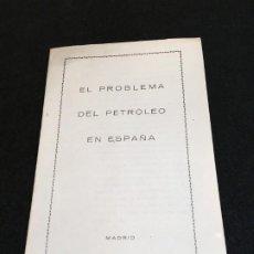 Libros antiguos: EL PROBLEMA DEL PETRÓLEO EN ESPAÑA. MADRID, 1930. CIA. ESPAÑOLA DE PETRÓLEOS.. Lote 190822937