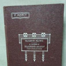Libros antiguos: TELEGRAFIA MULTIPLE EL SISTEMA DE TELEGRAFIA BAUDOT Y SUS APLICACIONES - P. MERCY - M. BALSEIRO 1915. Lote 191104683