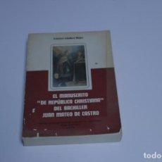 Libros antiguos: EL MANUSCRITO DE REPÚBLICA CHRISTIANA DEL BACHILLER JUAN MATEO DE CASTRO - FRANCISCO CABALLERO MUJIC. Lote 191323941