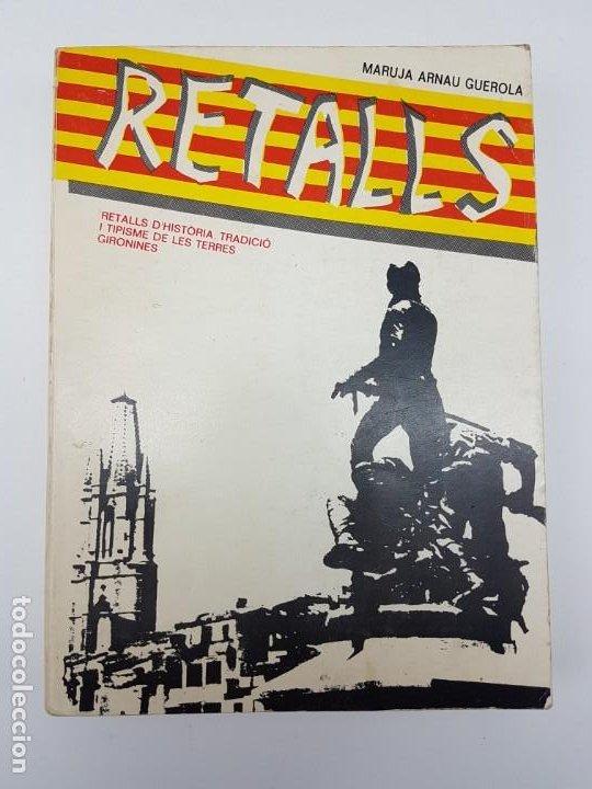 RETAILS ( MARUJA ARNAU ) HISTÓRIA DE GIRONA I DE LES TERRES ( ILUSTRAT ) 1979 (Libros Antiguos, Raros y Curiosos - Historia - Otros)