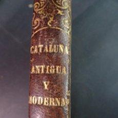 Libros antiguos: ANTIGUO LIBRO , CATALUÑA ANTIGUA Y CATALUÑA MODERNA POR JOSÉ ANTONIO LLOBET 1866 , VER FOTOS. Lote 191480237