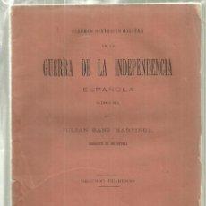 Libros antiguos: 3866.- GUERRA DE LA INDEPENDENCIA RESUMEN HISTORICO MILITAR - JULIAN SANZ SARGENTO DE INFANTERIA. Lote 191491042