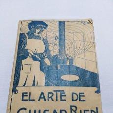 Libros antiguos: CURIOSO - EL ARTE DE GUISAR BIEN - 1913. Lote 191506753
