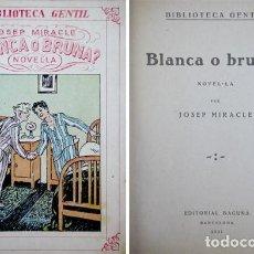 Libros antiguos: MIRACLE, JOSEP. BLANCA O BRUNA?. NOVEL·LA. 1931 [«BIBLIOTECA GENTIL»].. Lote 191579895