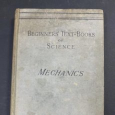 Libros antiguos: MECHANICS. BEGUNNERS' TEXT-BOOKS. RIVINGTON. PERCIVAL & CO. LONDON, 1896. PAGS: 247. Lote 191592421