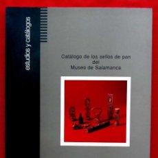 Libros antiguos: CATÁLOGO DE LOS SELLOS DE PAN DEL MUSEO DE SALAMANCA. AÑO:1995. ESTUDIOS Y CATÁLOGOS. . Lote 191641495