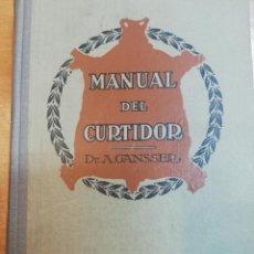 Libros antiguos: A. GANSSER. MANUAL DEL CURTIDOR. 1930. Lote 191709366
