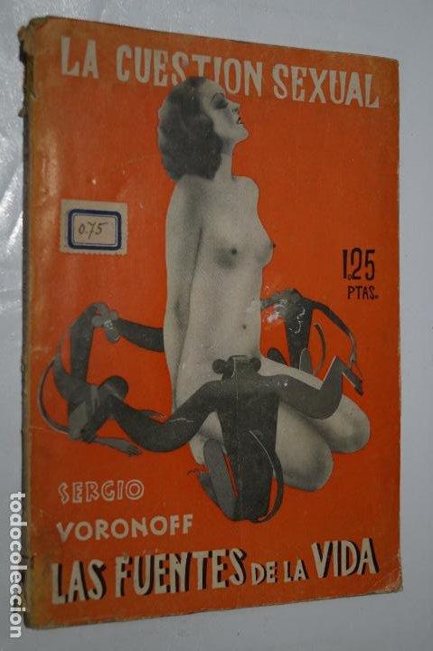 LA CUESTION SEXUAL. LAS FUENTES DE LA VIDA. SERGIO VORONOFF. 1934 (Libros Antiguos, Raros y Curiosos - Ciencias, Manuales y Oficios - Otros)