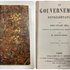 Libros antiguos: LE GOUVERNEMENT. JOHN STUART MILL. PARIS, 1877. TROISIEME EDITION. GUILLAUMIN ET CIE ED. PAGS: 456. . Lote 191772093