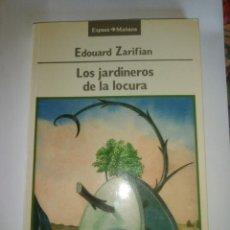 Libros antiguos: LOS JARDINEROS DE LA LOCURA - EDOUARD ZARIFIAN - EDICIÓN DE 1990. Lote 191784277