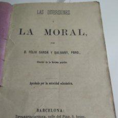 Libros antiguos: LIBRO RELIGIOSO LAS DIVERSIONES Y LA MORAL POR FÉLIX SARDÁ Y SALVANY. Lote 191829467