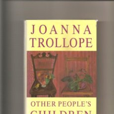 Libros antiguos: 257. JOANNA TROLLOPE. OTHER PEOPLE,S CHILDREN. Lote 191921915