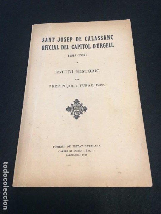 PERE PUJOL I TUBAU. SANT JOSEP DE CALASSANÇ OFICIAL DEL CAPÍTOL D'URGELL. ESTUDI HISTÒRIC. 1921. (Libros Antiguos, Raros y Curiosos - Historia - Otros)