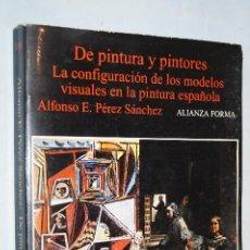 Libros antiguos: DE PINTURA Y PINTORES. LA CONFIGURACION DE LOS MODELOS VISUALES EN LA PINTURA ESPAÑOLA. A. PEREZ. Lote 192219380