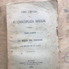 Libri antichi: CONCEPCIÓN ARENAL. LA MUJER DEL OIRVENIR. LA MUJER DE SU CASA. OBRAS COMPLETAS TOMO CUARTO. 1895.. Lote 192245673