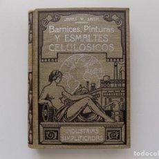 Libri antichi: LIBRERIA GHOTICA. JAMES W. SMITH. BARNICES, PINTURAS Y ESMALTES CELULOSICOS. 1920.RECETARIO.. Lote 192285995