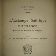 Libros antiguos: L'ESTAMPE SATIRIQUE EN FRANCE PENDANT LES GUERRES DE RELIGION. BLUM, ANDRÉ. C.1922.. Lote 123165540