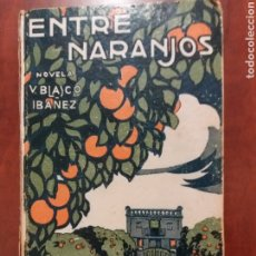 Libros antiguos: ENTRE NARANJOS ,VICENTE BLASCO IBÁÑEZ 1919. Lote 192392048