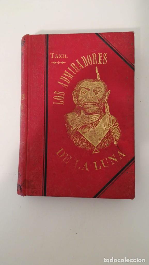 LOS ADMIRADORES DE LA LUNA TAXIL Y GALL (Libros Antiguos, Raros y Curiosos - Pensamiento - Otros)