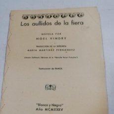 Libros antiguos: LOS AULLIDOS DE LA FIERA. NOEL VINDRY. TRADUCCION. MARIA MARTINEZ FERNANDEZ. BLANCO Y NEGRO. 1935.. Lote 192522923