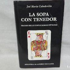 Libri antichi: LIBRO LA SOPA CON TENEDOR - TRATADO DE LAS COMPLICACIONES HUMANAS - JOSÉ MARIA CABODEVILLA. Lote 192701455