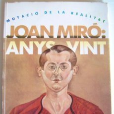 Libros antiguos: JOAN MIRÓ: MUTACIO DE LA REALITAT. ANYS VINT. 90 ANIVERSARI JOAN MIRO. Lote 192731606