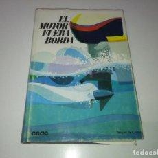 Libros antiguos: LIBRO EL MOTOR FUERA BORDA CEAC AÑO 1971 MECANICA MARINA BARCO MONTESA. Lote 192757901