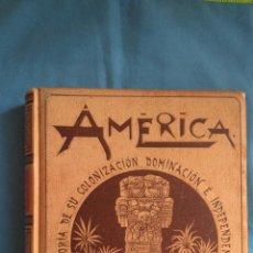 Libros antiguos: AMÉRICA LA HISTORIA DE SU COLONIZACIÓN, DOMINACIÓN E INDEPENDENCIA TOMO I. Lote 192819277