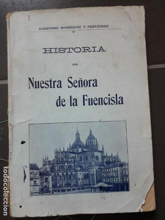 HISTORIA DE NTRA. SRA. DE LA FUENCISLA DE SEGOVIA. ILDEFONSO RODRIGUEZ. IMP. DEL HORNO, 1915 RARO (Libros Antiguos, Raros y Curiosos - Historia - Otros)