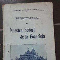 Libros antiguos: HISTORIA DE NTRA. SRA. DE LA FUENCISLA DE SEGOVIA. ILDEFONSO RODRIGUEZ. IMP. DEL HORNO, 1915 RARO. Lote 192959675