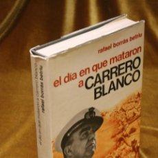 Libros antiguos: EL DÍA QUE MATARON A CARRERO BLANCO,RAFAEL BORRÁS BETRIU,EDITORIAL PLANETA,1974.. Lote 192976047