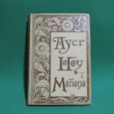 Libros antiguos: MONTANER Y SIMON EDIT. AYER HOY Y MAÑANA TOMO I (AYER O LA SOCIEDAD DE LA FE EN 1800) BARCELONA 1892. Lote 193191965