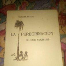 Libros antiguos: LA PEREGRINACIÓN DE DOS NEGRITOS- COLECCIÓN ESTRELLA EDICIÓN 1948. Lote 193205867