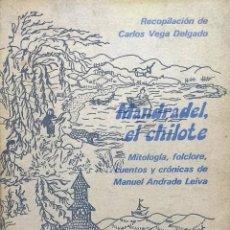Livros antigos: MANDRADEL, EL CHILOTE. MITOLOGÍA, FOLCLORE, CUENTOS Y CRÓNICAS DE MANUEL ANDRADE LEIVA/ - MANDRADEL . Lote 193478056