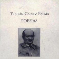 Livres anciens: POESÍAS / RECOPILADAS POR SU NIETO TRISTÁN GÁLVEZ ESCUTI - GÁLVEZ PALMA, TRISTÁN ( 1850-1936 ). Lote 193533457