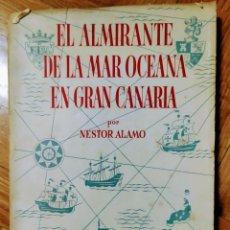Libros antiguos: EL ALMIRANTE DE LA MAR OCEANA EN GRAN CANARIA. NÉSTOR ÁLAMO.. Lote 193661755