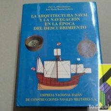 Livros antigos: LA ARQUITECTURA NAVAL Y LA NAVEGACIÓN EN LA ÉPOCA DEL DESCUBRIMIENTO .... Lote 193680925