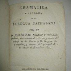 Libros antiguos: GRAMATICA Y APOLOGÍA DE LA LLENGUA CATHALANA. BALLOT Y TORRES, JOSEPH PAU. C.1819.. Lote 193796373