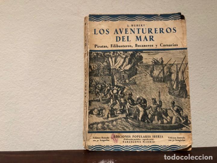 LOS AVENTUREROS DEL MAR. PIRATAS, FILIBUSTEROS, BUCANEROS Y CORSARIOS. J. HUBERT. ED. POPUL. IBERIA (Libros Antiguos, Raros y Curiosos - Historia - Otros)