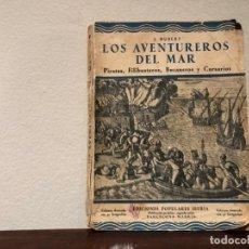 Libros antiguos: LOS AVENTUREROS DEL MAR. PIRATAS, FILIBUSTEROS, BUCANEROS Y CORSARIOS. J. HUBERT. ED. POPUL. IBERIA. Lote 193969607