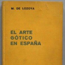 Libros antiguos: 1935.- EL ARTE GOTICO DE ESPAÑA. M. DE LOZOYA. Lote 194227840