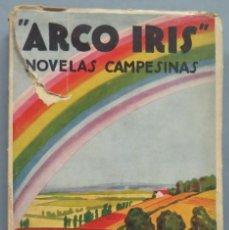 Libros antiguos: 1934.- ARCO IRIS. NOVELAS CAMPESINAS. MARIANO TOMÁS. Lote 194229272