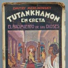 Libros antiguos: TUTANKHAMON EN CRETA. DMITRY MEREJKOWSKY. Lote 194229353