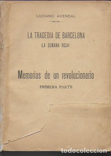 LA TRAGEDIA DE BARCELONA (LA SEMANA ROJA) : MEMORIAS DE UN REVOLUCIONARIO 1 / LUCIANO AVENDAL. (Libros Antiguos, Raros y Curiosos - Historia - Otros)