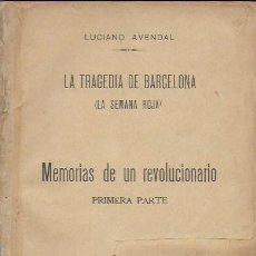 Libros antiguos: LA TRAGEDIA DE BARCELONA (LA SEMANA ROJA) : MEMORIAS DE UN REVOLUCIONARIO 1 / LUCIANO AVENDAL.. Lote 194235408