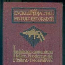 Libros antiguos: NUMULITE * ENCICLOPEDIA DEL PINTOR DECORADOR INSTALACIÓN Y EQUIPO DE UN TALLER MODERNO PINTURA . Lote 194240135